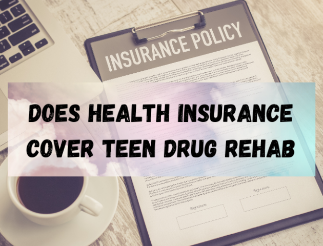 Does Health Insurance Cover Teen Drug Rehab Los Angeles