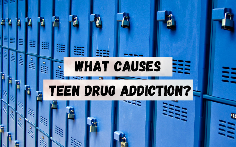 What Causes Teen Drug Addiction los angeles