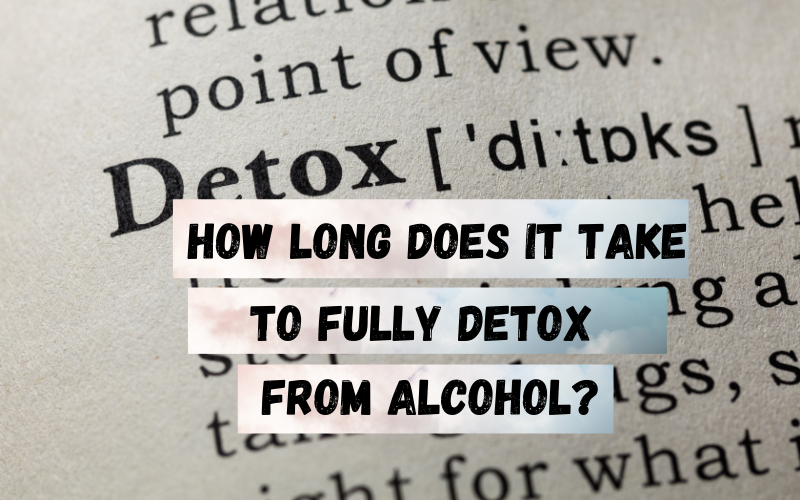 How long does it fully take to detox from alcohol los angeles