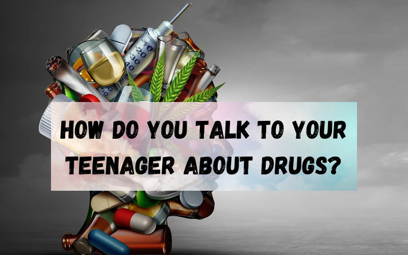How Do You Talk To Your Teenager About Drugs?