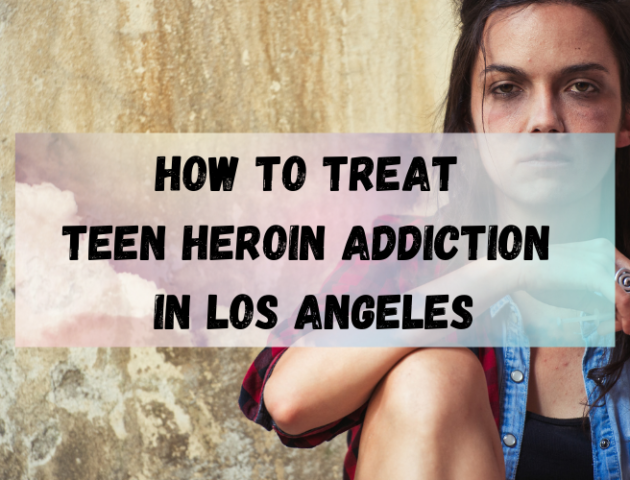 How to Treat Teen Heroin Addiction in Los Angeles